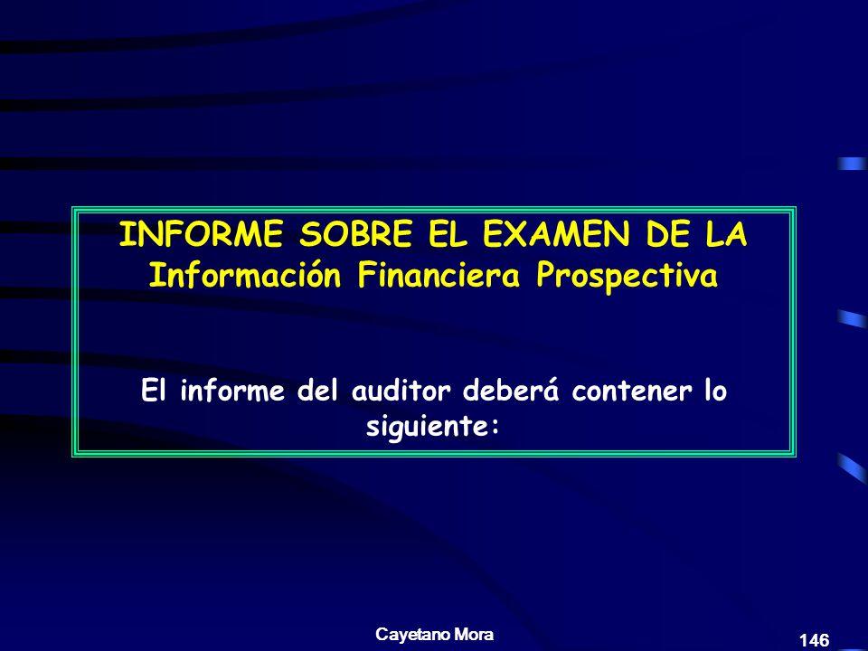 Cayetano Mora 146 INFORME SOBRE EL EXAMEN DE LA Información Financiera Prospectiva El informe del auditor deberá contener lo siguiente: