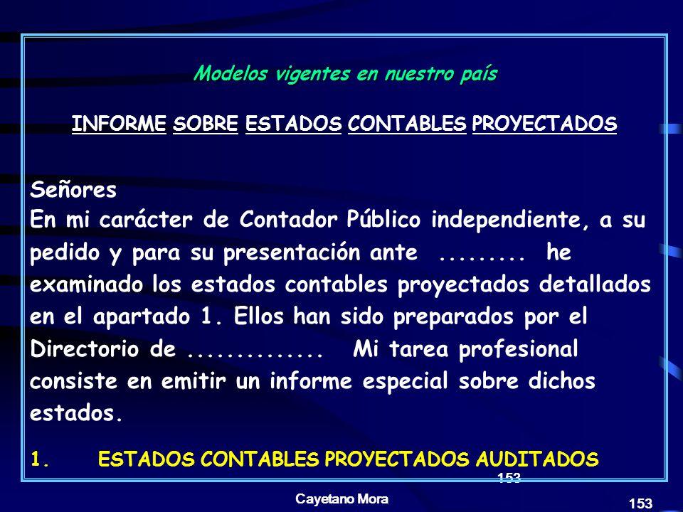 Cayetano Mora 153 Modelos vigentes en nuestro país INFORME SOBRE ESTADOS CONTABLES PROYECTADOS Señores En mi carácter de Contador Público independiente, a su pedido y para su presentación ante.........