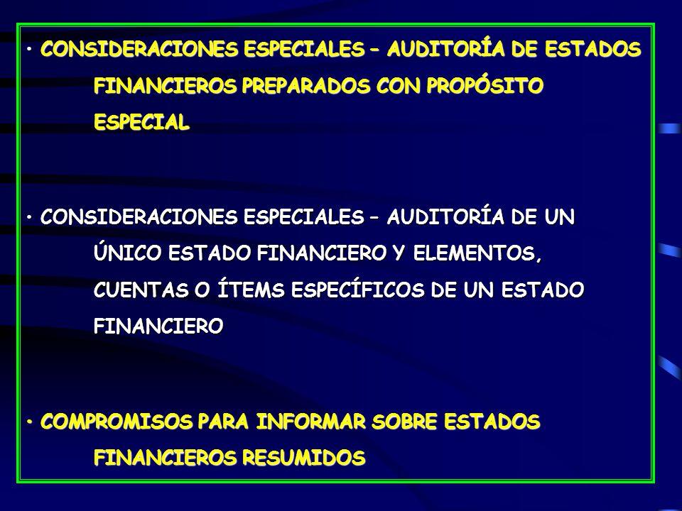 CONSIDERACIONES ESPECIALES – AUDITORÍA DE ESTADOS FINANCIEROS PREPARADOS CON PROPÓSITO ESPECIAL CONSIDERACIONES ESPECIALES – AUDITORÍA DE ESTADOS FINANCIEROS PREPARADOS CON PROPÓSITO ESPECIAL CONSIDERACIONES ESPECIALES – AUDITORÍA DE UN ÚNICO ESTADO FINANCIERO Y ELEMENTOS, CUENTAS O ÍTEMS ESPECÍFICOS DE UN ESTADO FINANCIERO CONSIDERACIONES ESPECIALES – AUDITORÍA DE UN ÚNICO ESTADO FINANCIERO Y ELEMENTOS, CUENTAS O ÍTEMS ESPECÍFICOS DE UN ESTADO FINANCIERO COMPROMISOS PARA INFORMAR SOBRE ESTADOS FINANCIEROS RESUMIDOS COMPROMISOS PARA INFORMAR SOBRE ESTADOS FINANCIEROS RESUMIDOS