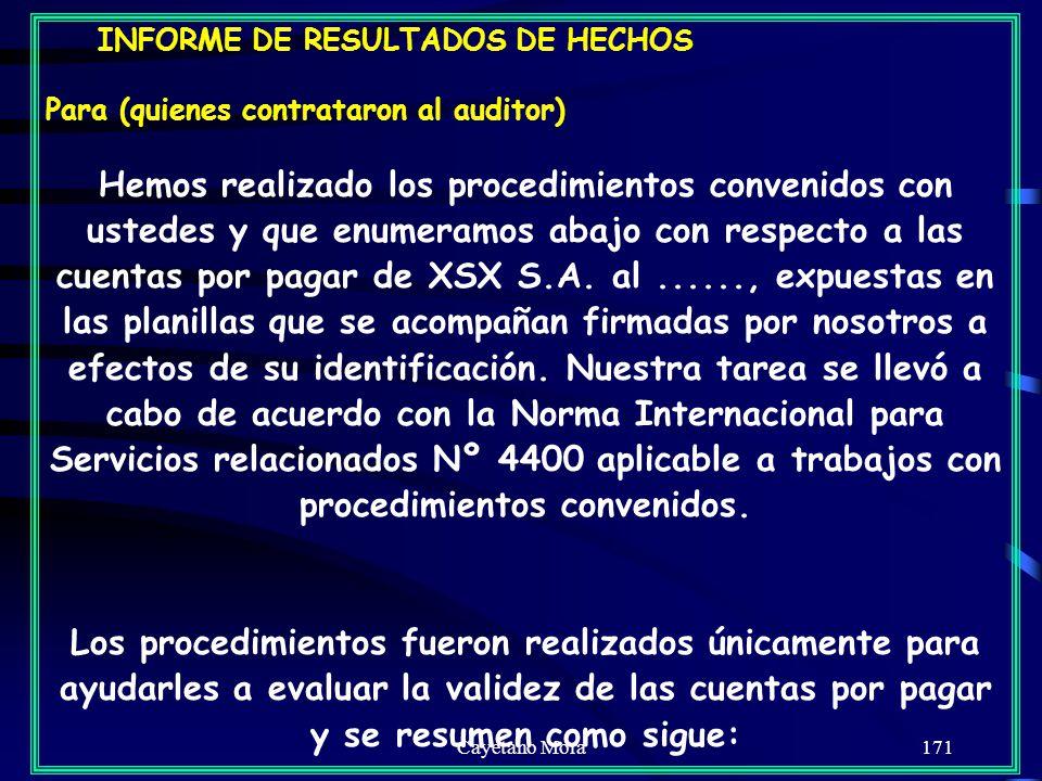 Cayetano Mora171 INFORME DE RESULTADOS DE HECHOS Para (quienes contrataron al auditor) Hemos realizado los procedimientos convenidos con ustedes y que enumeramos abajo con respecto a las cuentas por pagar de XSX S.A.