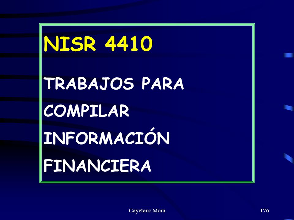 Cayetano Mora176 NISR 4410 TRABAJOS PARA COMPILAR INFORMACIÓN FINANCIERA