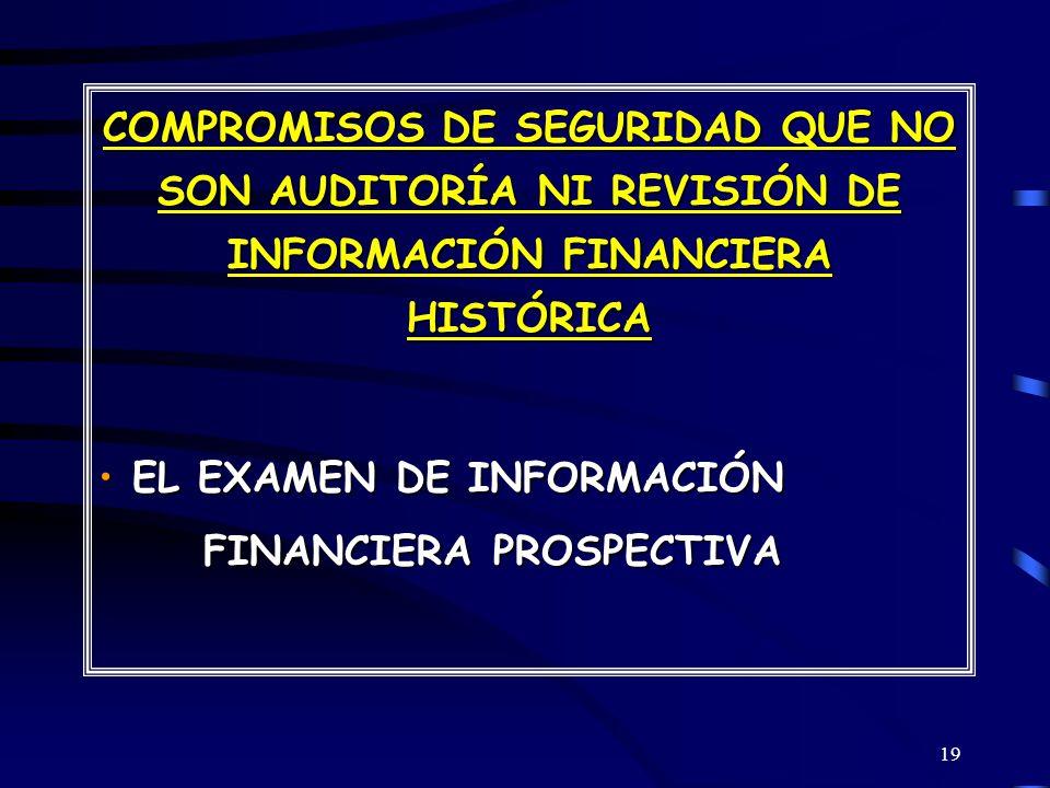 19 COMPROMISOS DE SEGURIDAD QUE NO SON AUDITORÍA NI REVISIÓN DE INFORMACIÓN FINANCIERA HISTÓRICA EL EXAMEN DE INFORMACIÓN FINANCIERA PROSPECTIVA EL EXAMEN DE INFORMACIÓN FINANCIERA PROSPECTIVA
