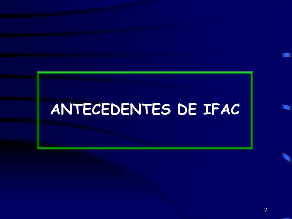 3 ALGUNOS ANTECEDENTES HISTÓRICOS La Federación Internacional de Contadores (IFAC) fue fundada el 7 de octubre de 1977 merced a un acuerdo firmado por representantes de 49 países con el objetivo de desarrollar y realzar una profesión contable mundialmente coordinada y con normas armonizadas.