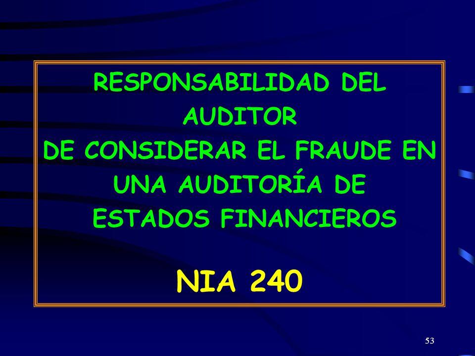 53 RESPONSABILIDAD DEL AUDITOR DE CONSIDERAR EL FRAUDE EN UNA AUDITORÍA DE ESTADOS FINANCIEROS NIA 240