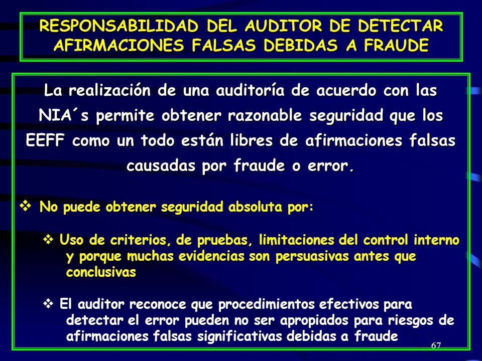 67 La realización de una auditoría de acuerdo con las NIA´s permite obtener razonable seguridad que los EEFF como un todo están libres de afirmaciones falsas causadas por fraude o error.