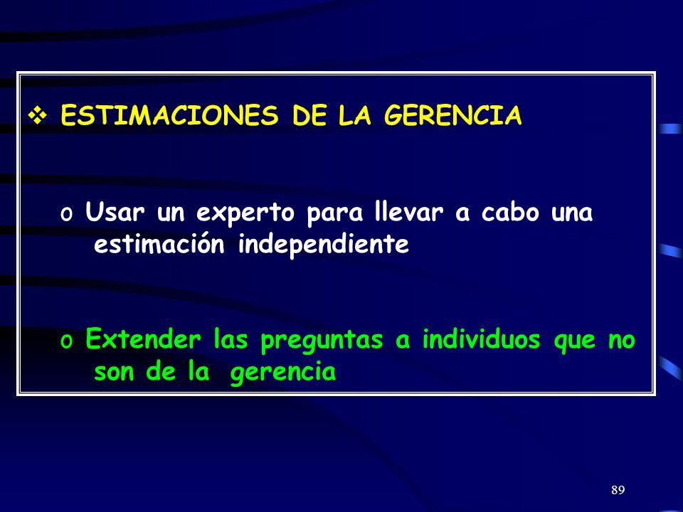 89 ESTIMACIONES DE LA GERENCIA o Usar un experto para llevar a cabo una estimación independiente o Extender las preguntas a individuos que no son de la gerencia