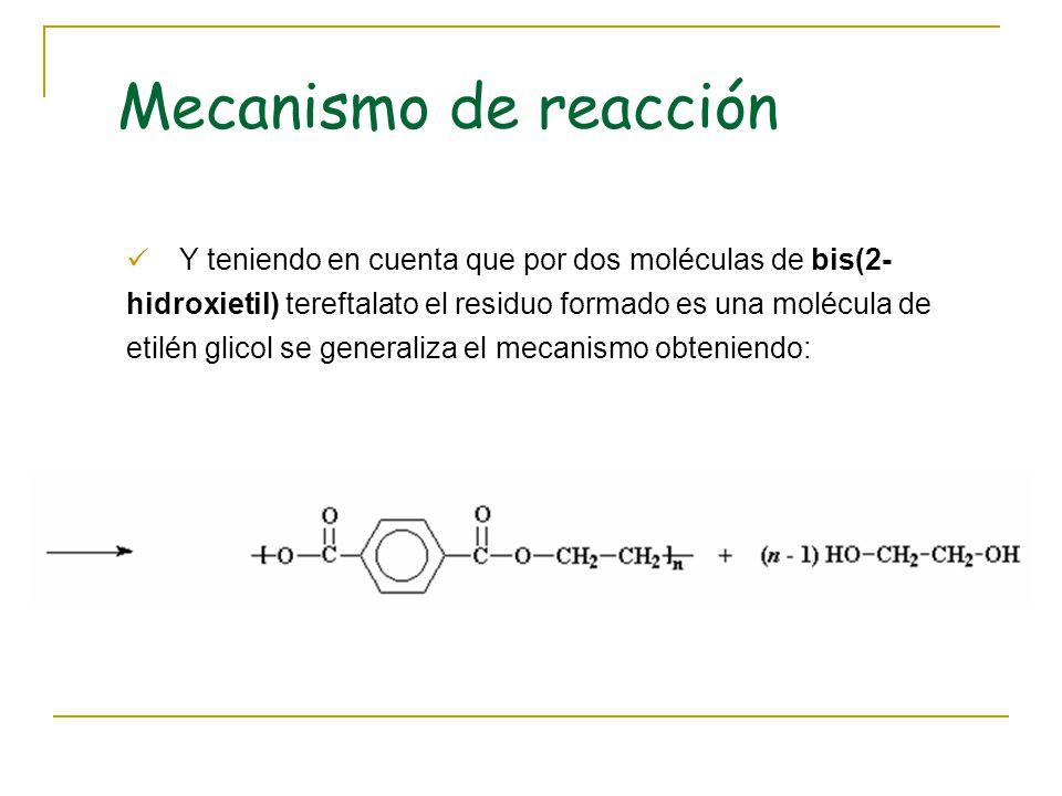 Y teniendo en cuenta que por dos moléculas de bis(2- hidroxietil) tereftalato el residuo formado es una molécula de etilén glicol se generaliza el mec