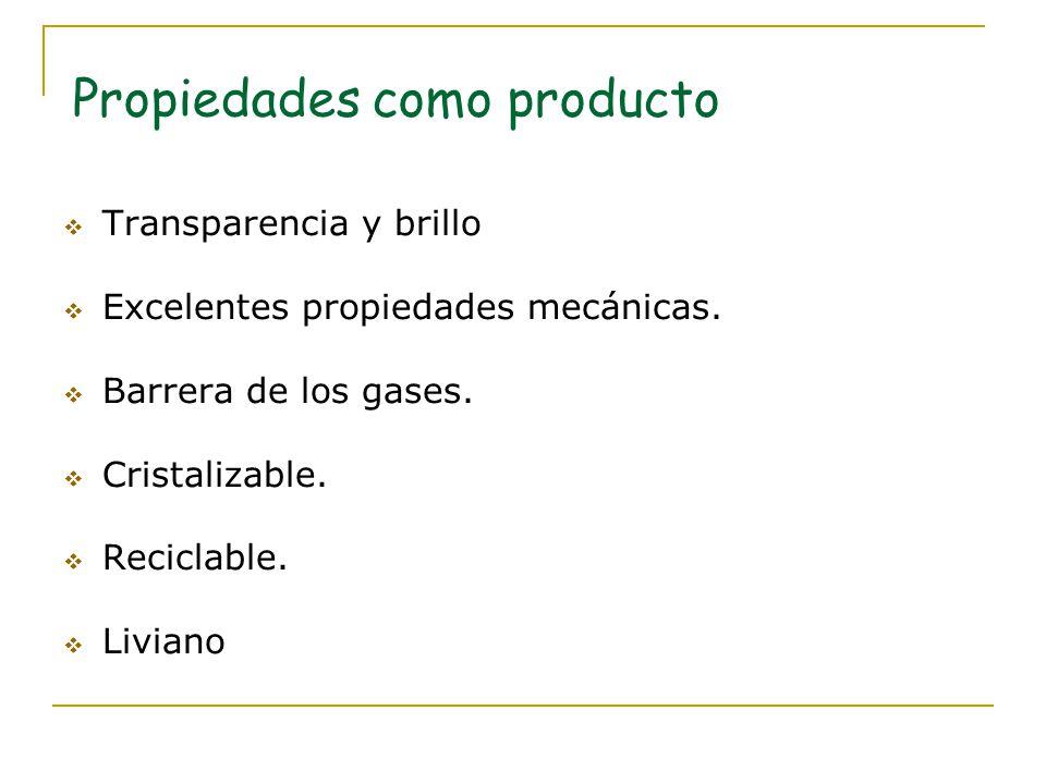Propiedades como producto Transparencia y brillo Excelentes propiedades mecánicas. Barrera de los gases. Cristalizable. Reciclable. Liviano