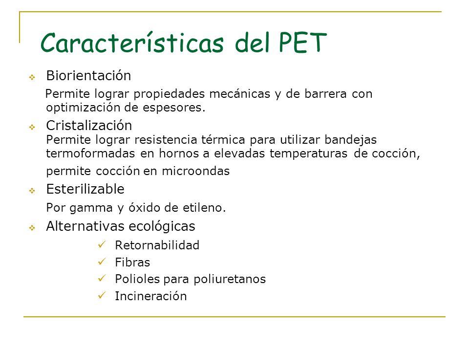 Características del PET Biorientación Permite lograr propiedades mecánicas y de barrera con optimización de espesores. Cristalización Permite lograr r