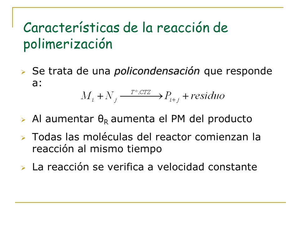 Características de la reacción de polimerización policondensación Se trata de una policondensación que responde a: Al aumentar θ R aumenta el PM del p