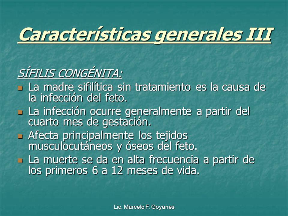 Lic. Marcelo F. Goyanes Características generales III SÍFILIS CONGÉNITA: La madre sifilítica sin tratamiento es la causa de la infección del feto. La