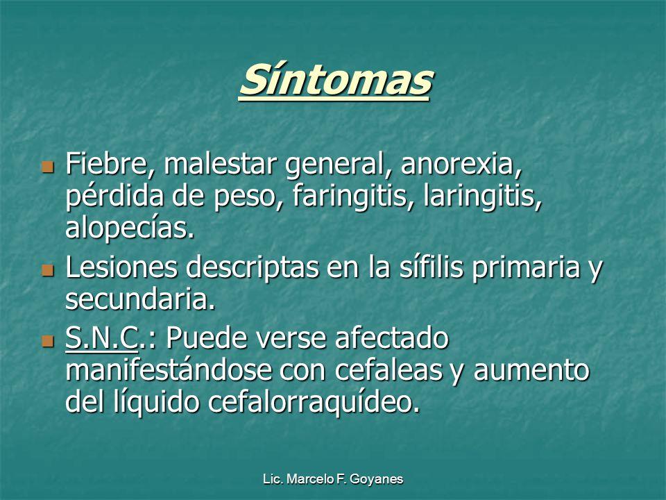 Lic. Marcelo F. Goyanes Síntomas Fiebre, malestar general, anorexia, pérdida de peso, faringitis, laringitis, alopecías. Fiebre, malestar general, ano
