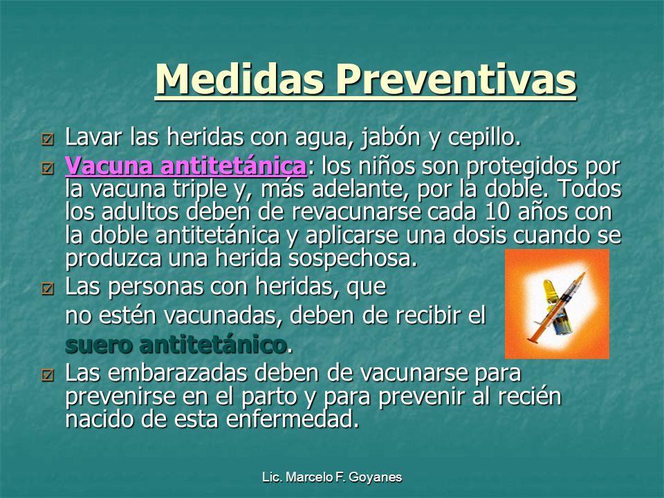 Lic. Marcelo F. Goyanes Medidas Preventivas Lavar las heridas con agua, jabón y cepillo. Lavar las heridas con agua, jabón y cepillo. Vacuna antitetán