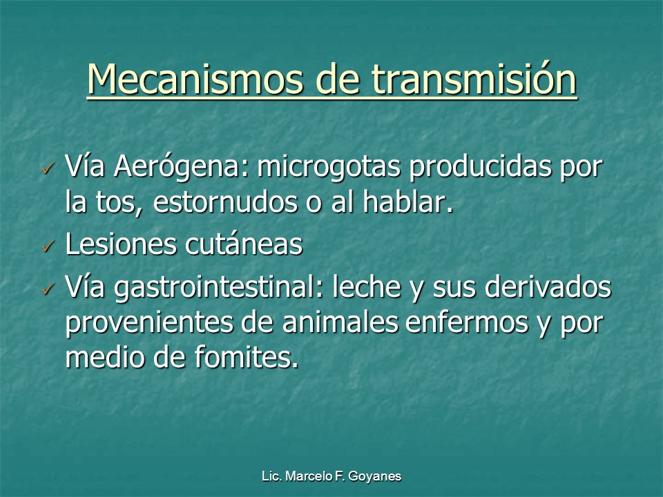 Lic. Marcelo F. Goyanes Mecanismos de transmisión Vía Aerógena: microgotas producidas por la tos, estornudos o al hablar. Vía Aerógena: microgotas pro