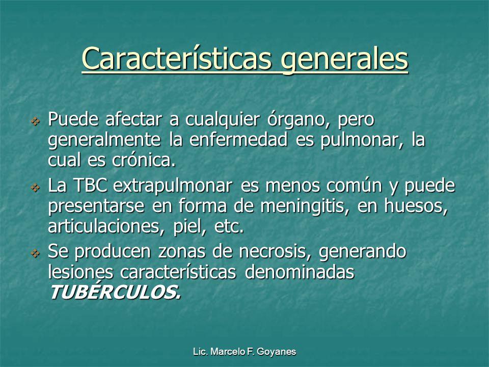 Lic. Marcelo F. Goyanes Características generales Puede afectar a cualquier órgano, pero generalmente la enfermedad es pulmonar, la cual es crónica. P