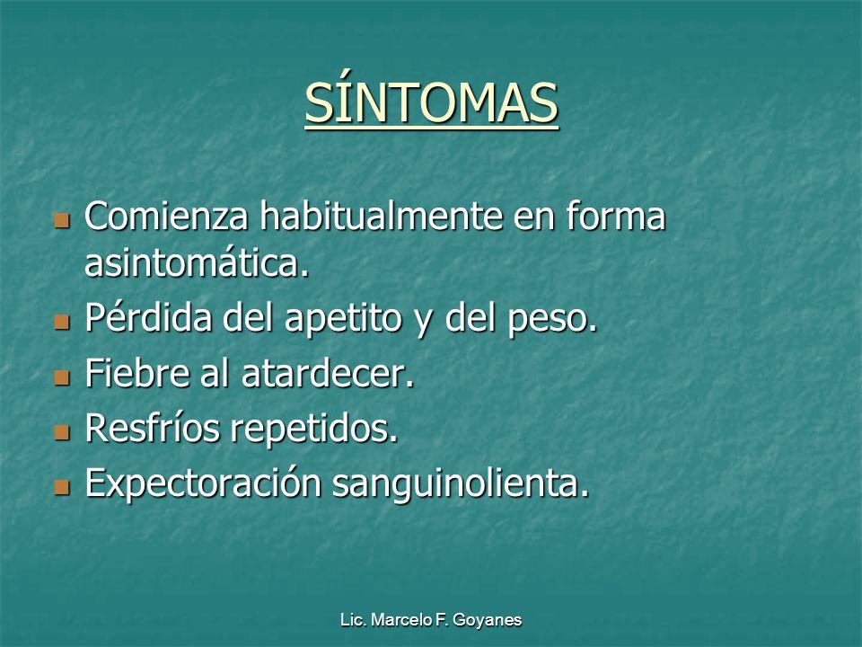 Lic. Marcelo F. Goyanes SÍNTOMAS Comienza habitualmente en forma asintomática. Comienza habitualmente en forma asintomática. Pérdida del apetito y del