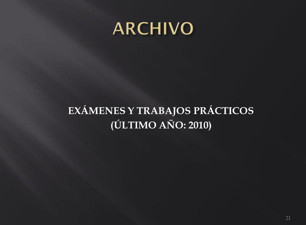 EXÁMENES Y TRABAJOS PRÁCTICOS (ÚLTIMO AÑO: 2010) 21