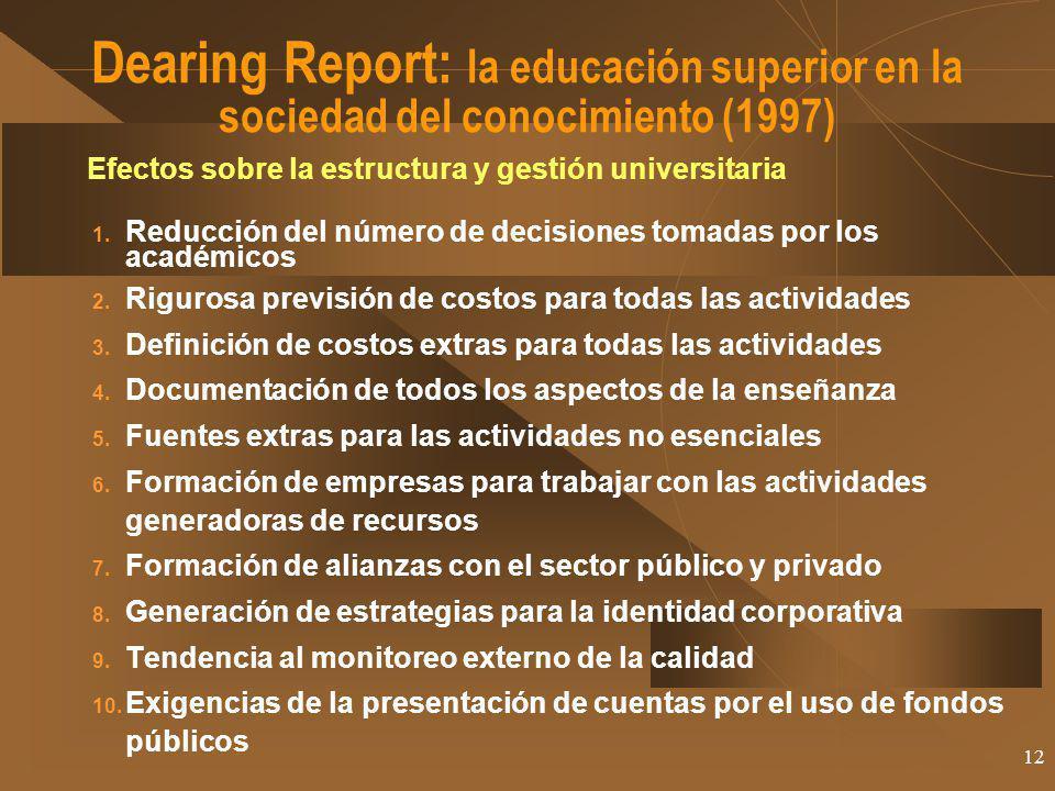 12 Dearing Report: la educación superior en la sociedad del conocimiento (1997) Efectos sobre la estructura y gestión universitaria 1. Reducción del n