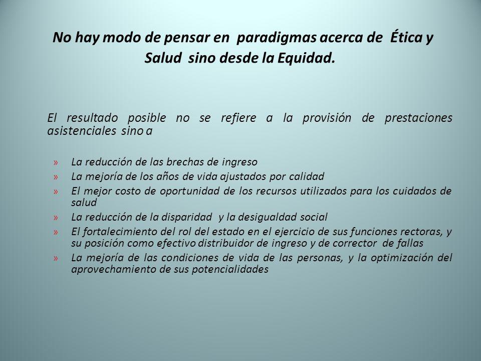 No hay modo de pensar en paradigmas acerca de Ética y Salud sino desde la Equidad.
