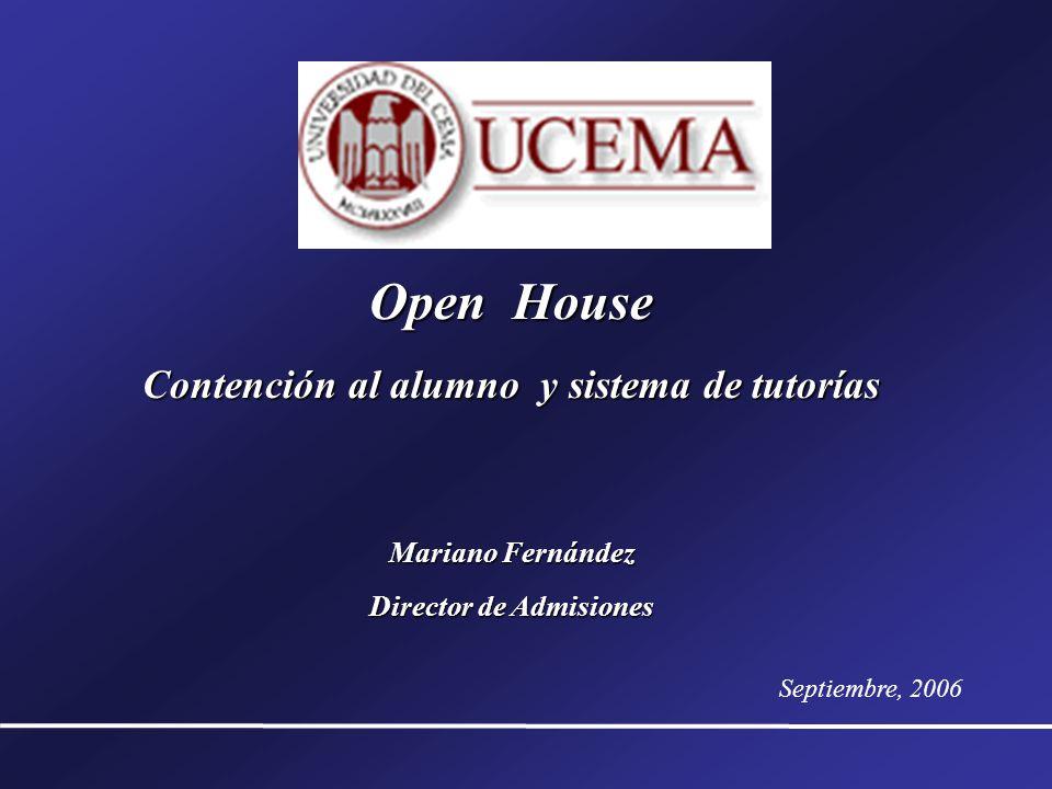 Open House Contención al alumno y sistema de tutorías Mariano Fernández Director de Admisiones Septiembre, 2006