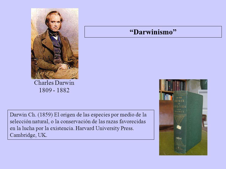 Charles Darwin 1809 - 1882 Darwin Ch. (1859) El origen de las especies por medio de la selección natural, o la conservación de las razas favorecidas e