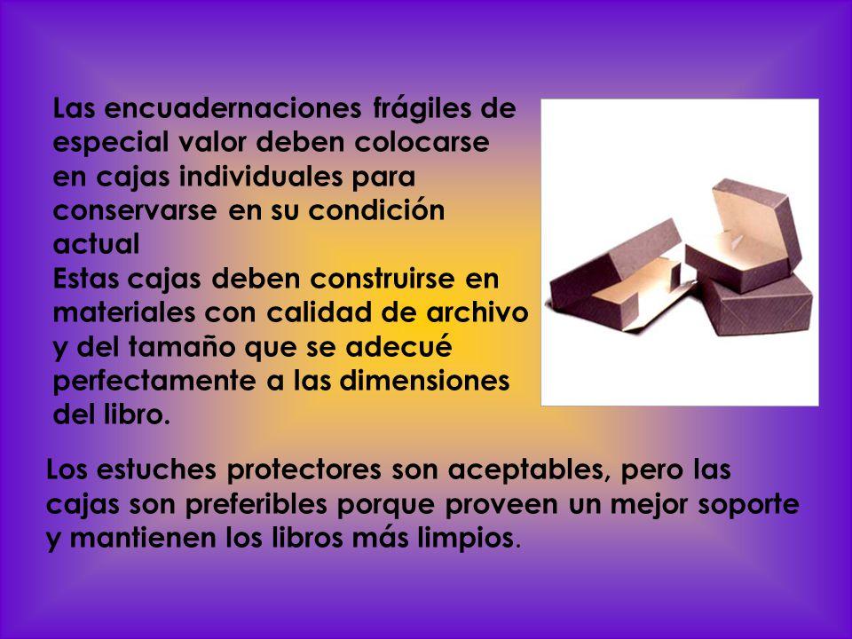 Las encuadernaciones frágiles de especial valor deben colocarse en cajas individuales para conservarse en su condición actual Estas cajas deben constr