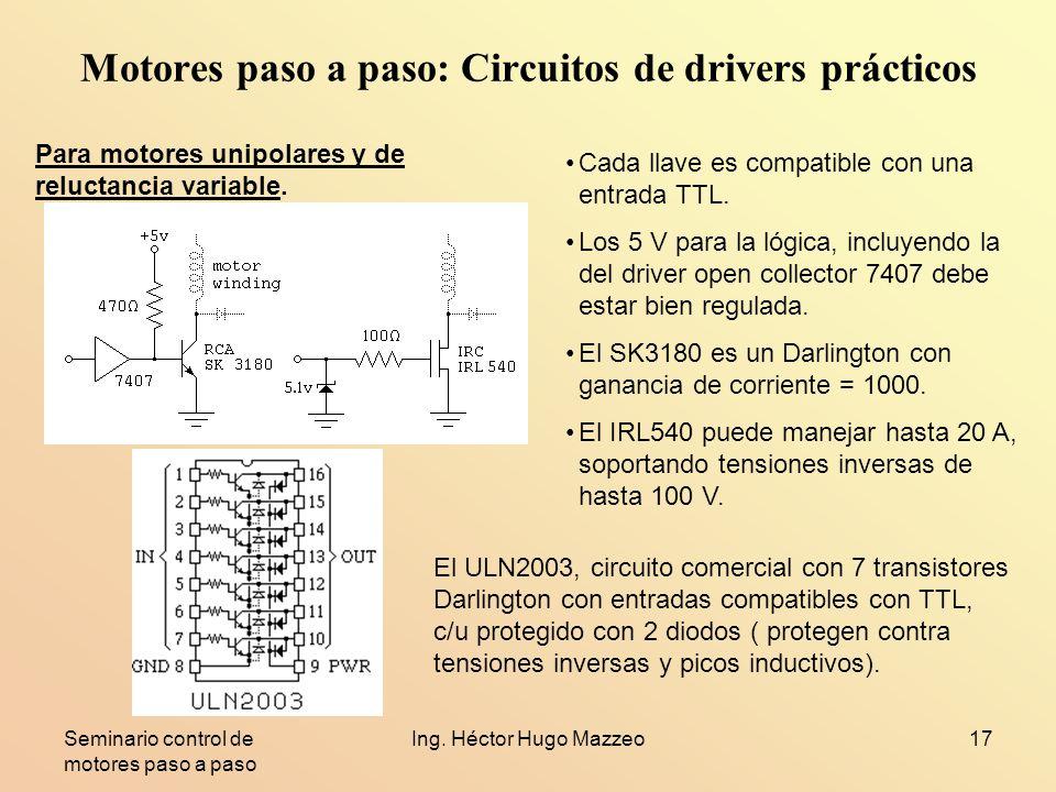 Seminario control de motores paso a paso Ing. Héctor Hugo Mazzeo17 Motores paso a paso: Circuitos de drivers prácticos Cada llave es compatible con un