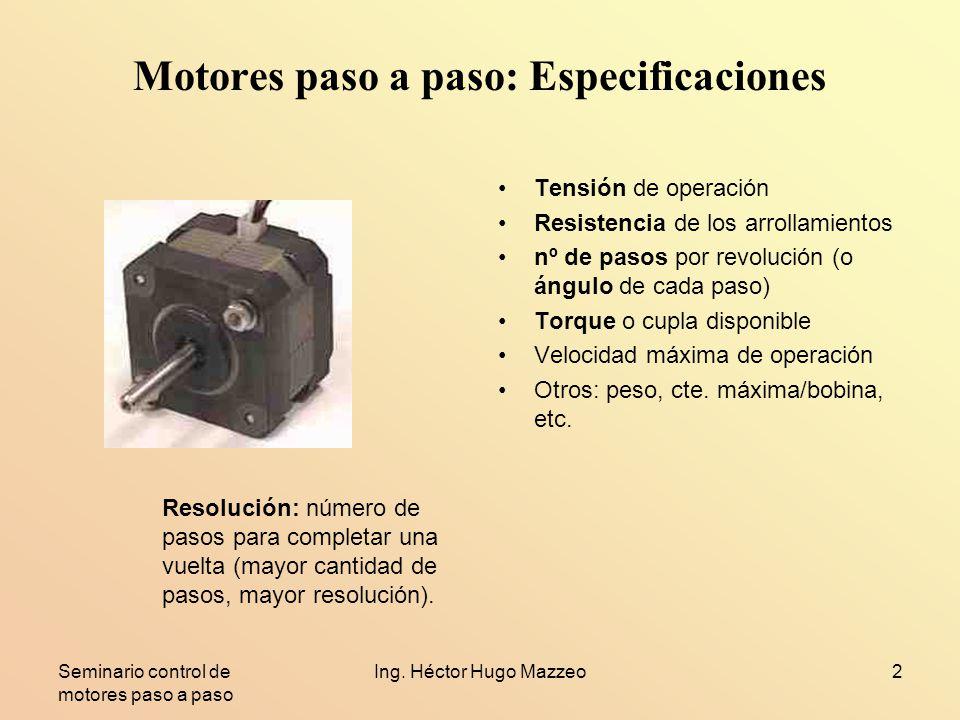 Seminario control de motores paso a paso Ing. Héctor Hugo Mazzeo2 Motores paso a paso: Especificaciones Tensión de operación Resistencia de los arroll