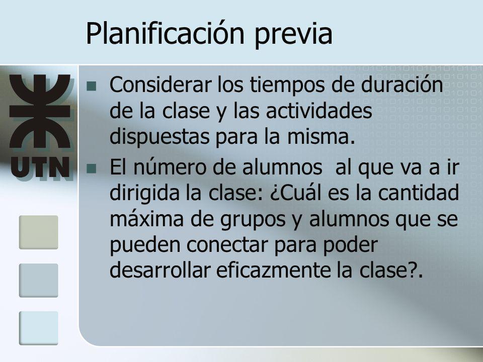 Planificación previa Considerar los tiempos de duración de la clase y las actividades dispuestas para la misma.