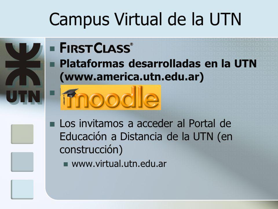 Campus Virtual de la UTN F Plataformas desarrolladas en la UTN (www.america.utn.edu.ar) M Los invitamos a acceder al Portal de Educación a Distancia de la UTN (en construcción) www.virtual.utn.edu.ar