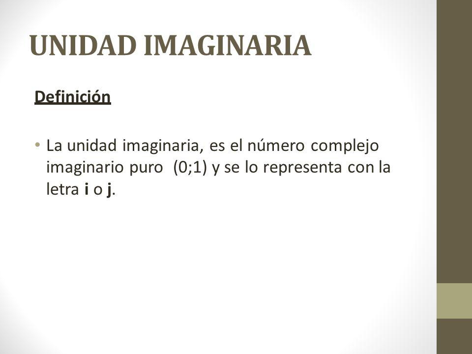 UNIDAD IMAGINARIA Definición La unidad imaginaria, es el número complejo imaginario puro (0;1) y se lo representa con la letra i o j.