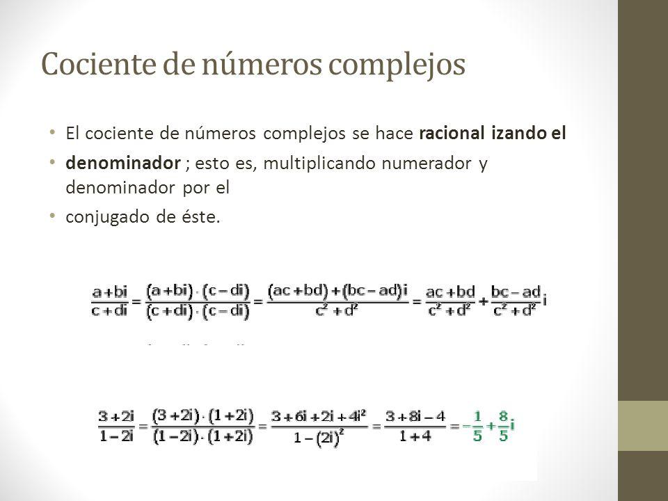 Cociente de números complejos El cociente de números complejos se hace racional izando el denominador ; esto es, multiplicando numerador y denominador por el conjugado de éste.
