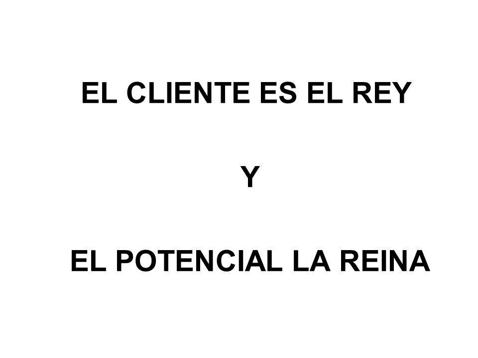 EL CLIENTE ES EL REY Y EL POTENCIAL LA REINA
