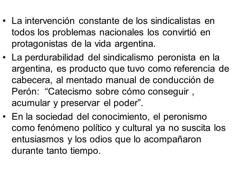 La intervención constante de los sindicalistas en todos los problemas nacionales los convirtió en protagonistas de la vida argentina. La perdurabilida