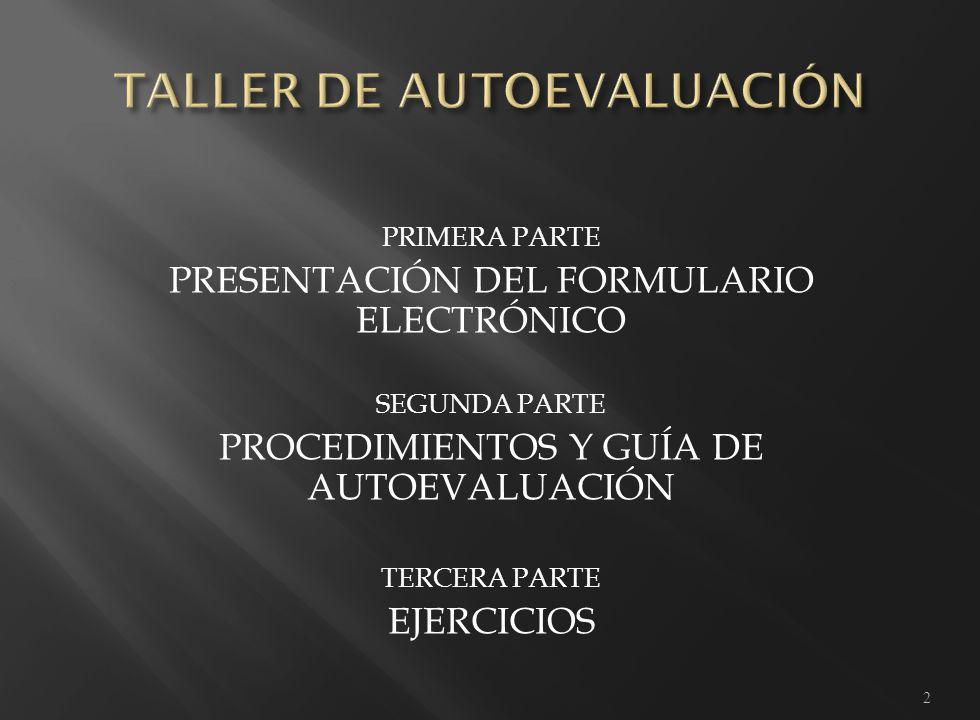 2 PRIMERA PARTE PRESENTACIÓN DEL FORMULARIO ELECTRÓNICO SEGUNDA PARTE PROCEDIMIENTOS Y GUÍA DE AUTOEVALUACIÓN TERCERA PARTE EJERCICIOS