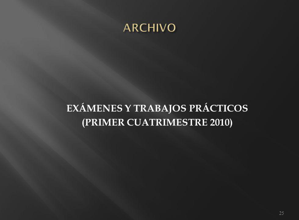 EXÁMENES Y TRABAJOS PRÁCTICOS (PRIMER CUATRIMESTRE 2010) 25