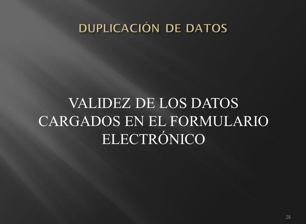 28 VALIDEZ DE LOS DATOS CARGADOS EN EL FORMULARIO ELECTRÓNICO