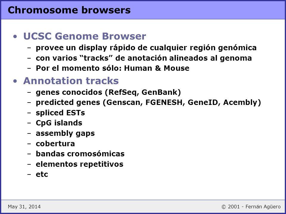 May 31, 2014© 2001 - Fernán Agüero Chromosome browsers UCSC Genome Browser –provee un display rápido de cualquier región genómica –con varios tracks d
