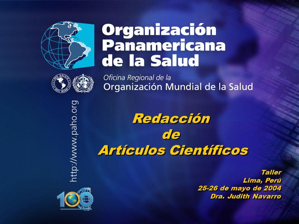 2004 Organización Panamericana de la Salud.... Redacción de Artículos Científicos Taller Lima, Perú 25-26 de mayo de 2004 Dra. Judith Navarro
