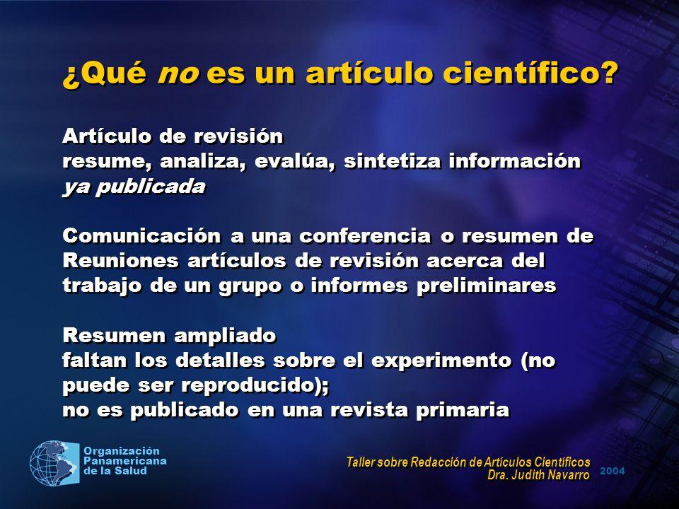 2004 Organización Panamericana de la Salud ¿Qué no es un artículo científico? Artículo de revisión resume, analiza, evalúa, sintetiza información ya p