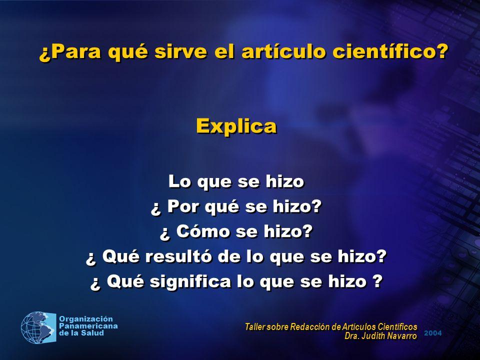 2004 Organización Panamericana de la Salud ¿Para qué sirve el artículo científico? Explica Lo que se hizo ¿ Por qué se hizo? ¿ Cómo se hizo? ¿ Qué res