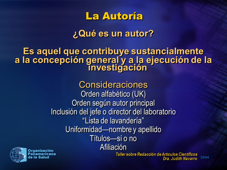2004 Organización Panamericana de la Salud La Autoría ¿Qué es un autor? Es aquel que contribuye sustancialmente a la concepción general y a la ejecuci