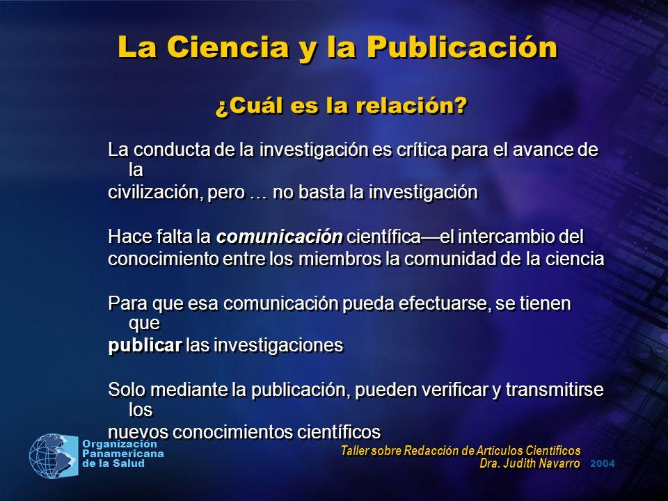 2004 Organización Panamericana de la Salud La Ciencia y la Publicación ¿Cuál es la relación? La conducta de la investigación es crítica para el avance