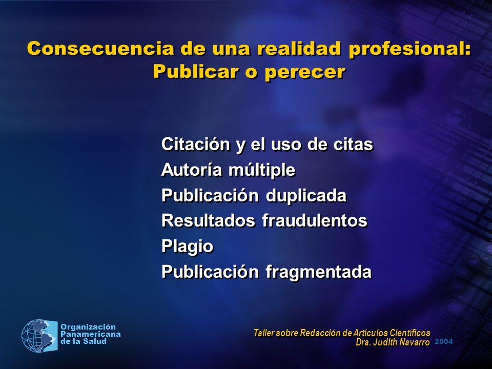 2004 Organización Panamericana de la Salud Consecuencia de una realidad profesional: Publicar o perecer Citación y el uso de citas Autoría múltiple Pu