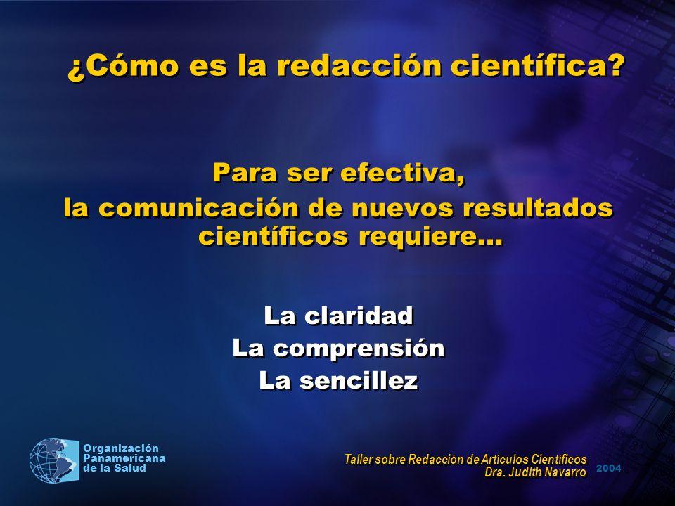 2004 Organización Panamericana de la Salud ¿Cómo es la redacción científica? Para ser efectiva, la comunicación de nuevos resultados científicos requi