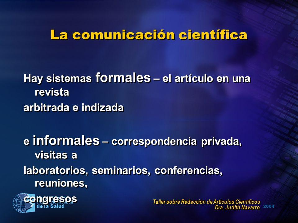 2004 Organización Panamericana de la Salud La comunicación científica Hay sistemas formales – el artículo en una revista arbitrada e indizada e inform