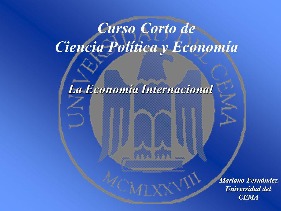 Curso Corto de Ciencia Política y Economía Mariano Fernández Universidad del CEMA La Economía Internacional