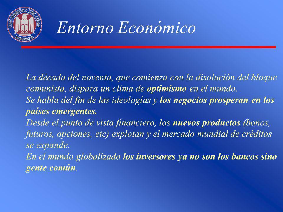 Entorno Económico La década del noventa, que comienza con la disolución del bloque comunista, dispara un clima de optimismo en el mundo. Se habla del