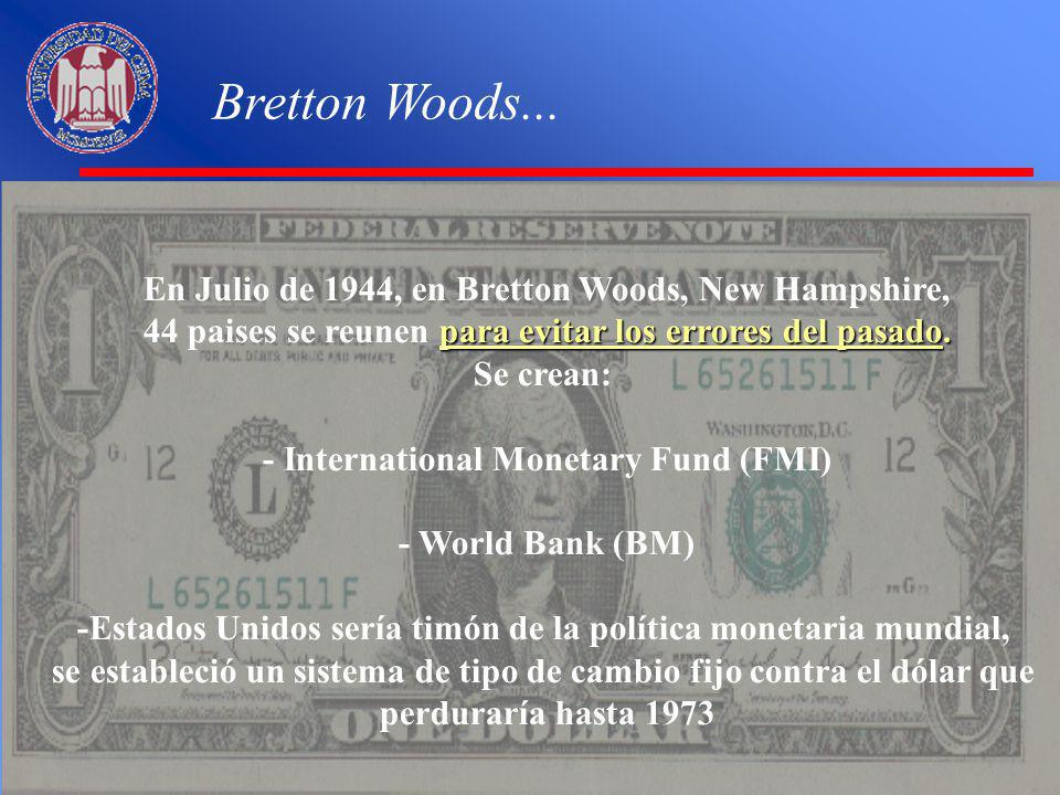 Bretton Woods... En Julio de 1944, en Bretton Woods, New Hampshire, para evitar los errores del pasado. 44 paises se reunen para evitar los errores de