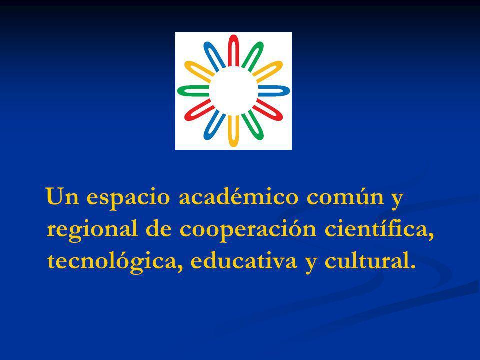 Un espacio académico común y regional de cooperación científica, tecnológica, educativa y cultural.